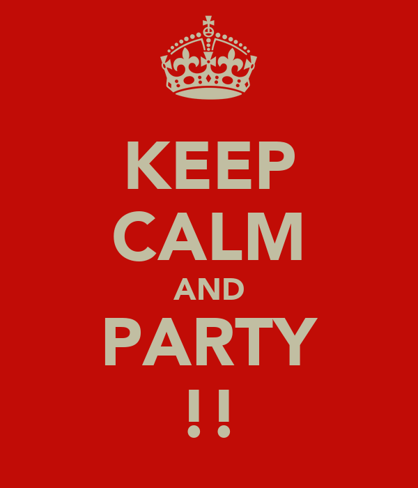 KEEP CALM AND PARTY !!