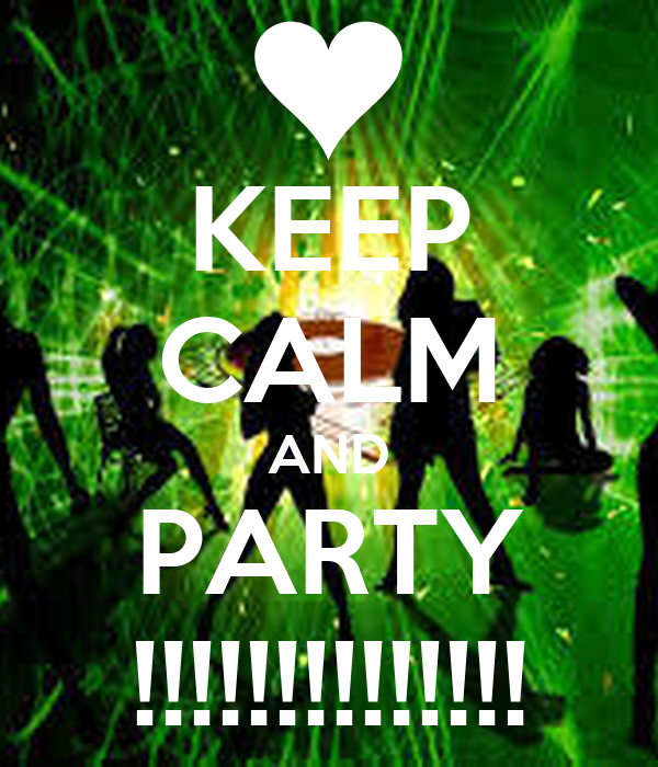 KEEP CALM AND PARTY !!!!!!!!!!!!!!