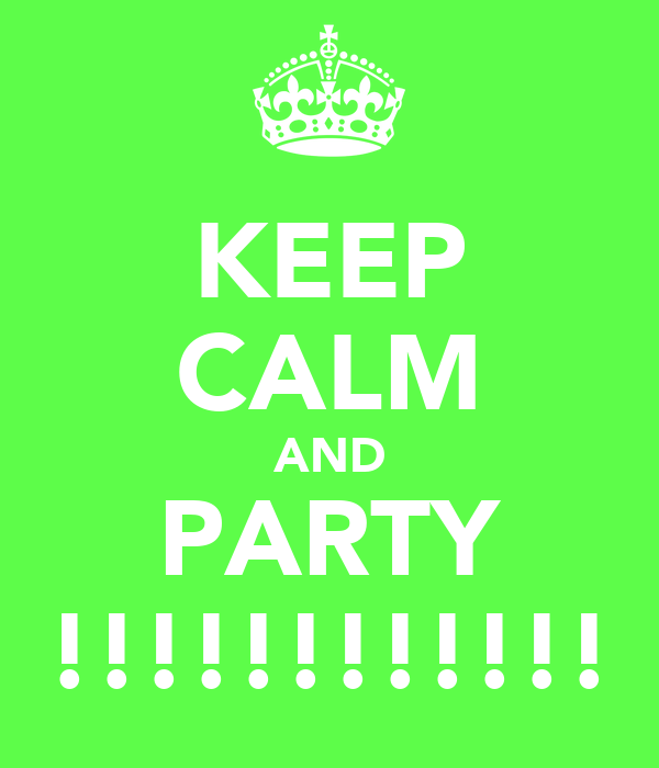 KEEP CALM AND PARTY !!!!!!!!!!!!