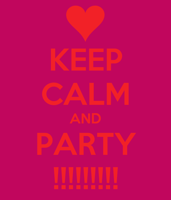 KEEP CALM AND PARTY !!!!!!!!!