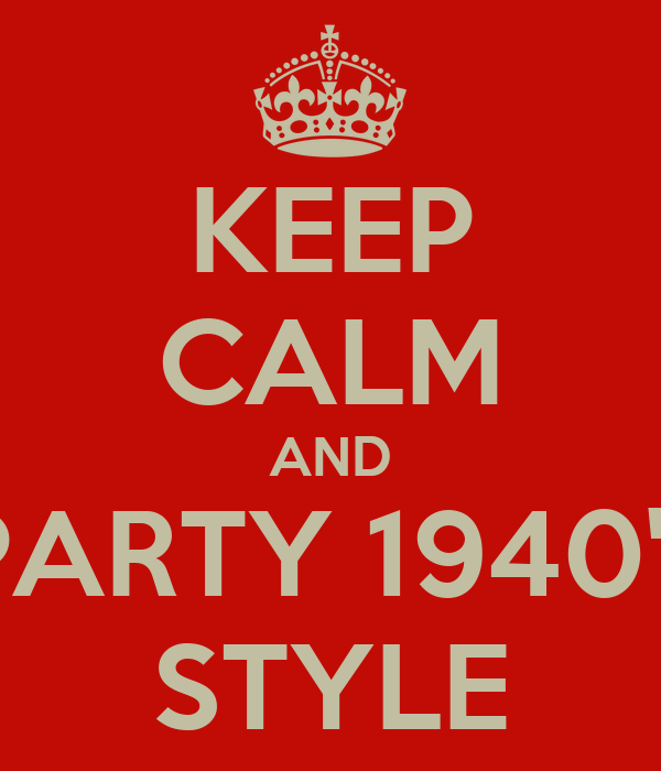 KEEP CALM AND PARTY 1940's STYLE