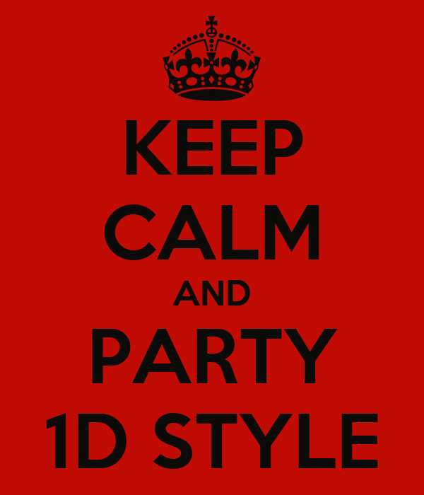 KEEP CALM AND PARTY 1D STYLE