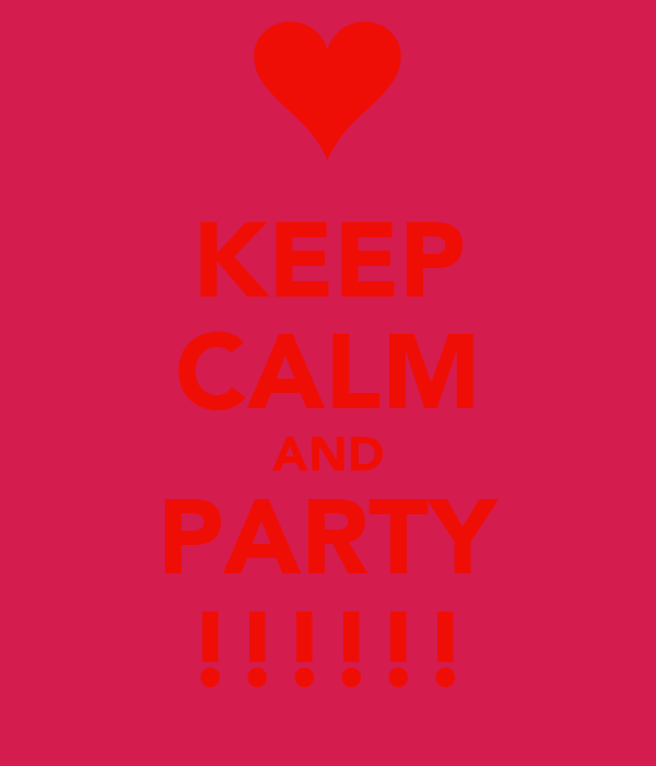 KEEP CALM AND PARTY !!!!!!