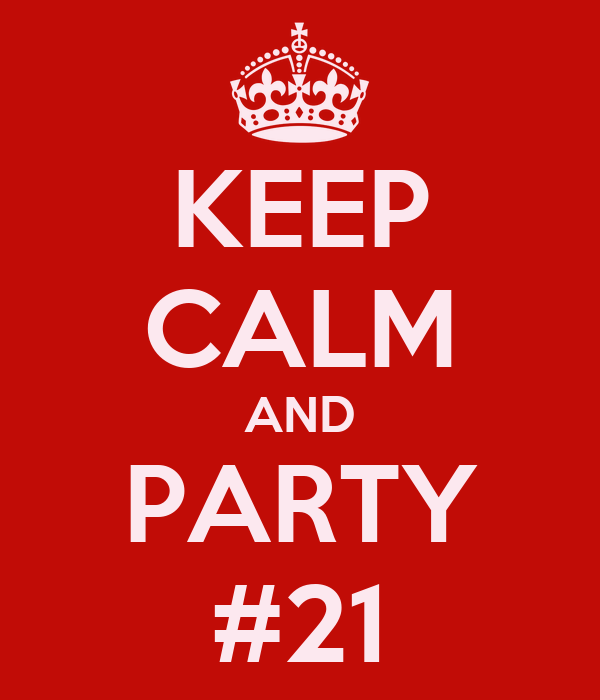 KEEP CALM AND PARTY #21