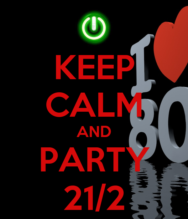 KEEP CALM AND PARTY 21/2