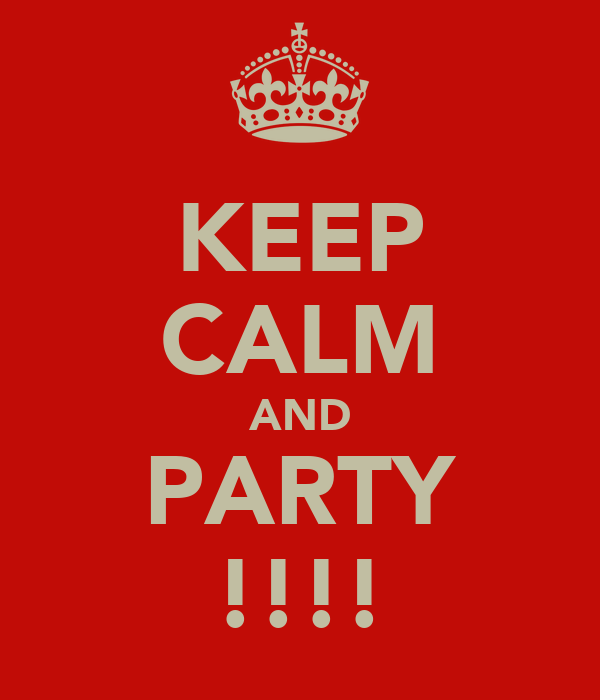 KEEP CALM AND PARTY !!!!