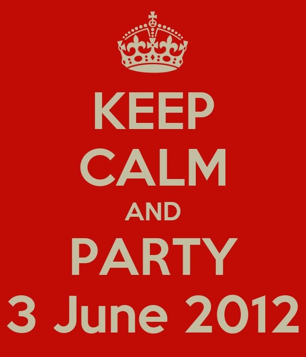 KEEP CALM AND PARTY 3 June 2012