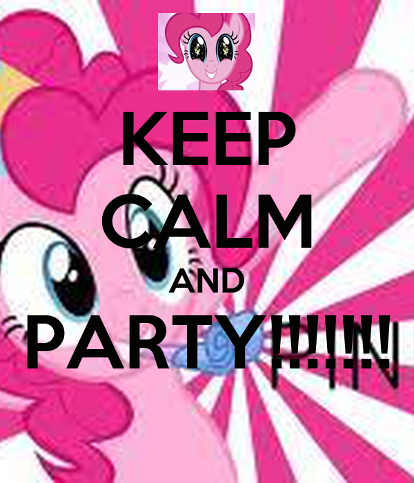 KEEP CALM AND PARTY!!!!!!!