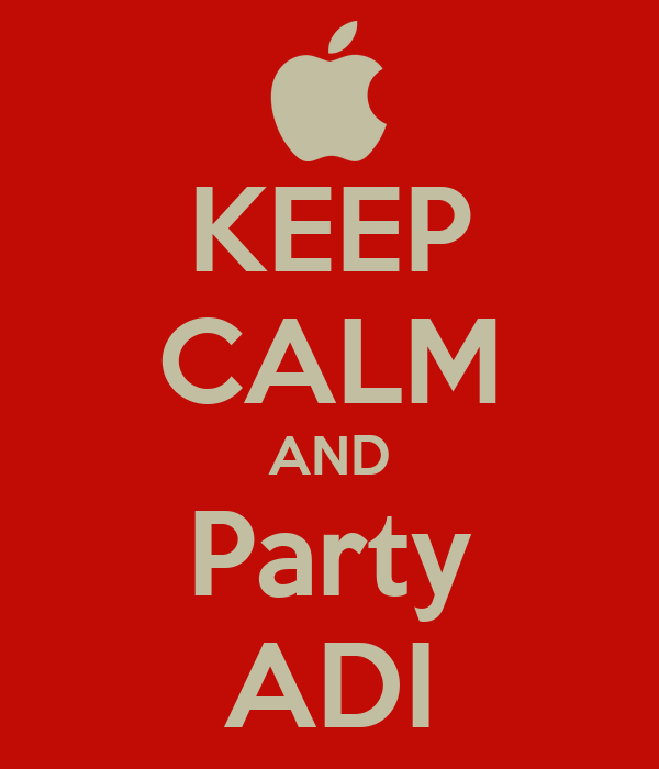 KEEP CALM AND Party ADI