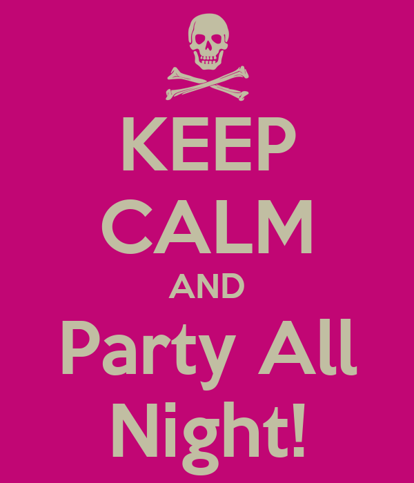 KEEP CALM AND Party All Night!
