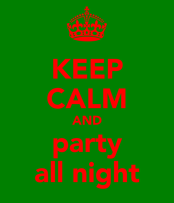 KEEP CALM AND party all night