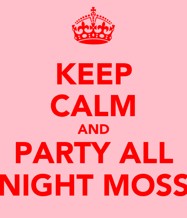 KEEP CALM AND PARTY ALL NIGHT MOSS