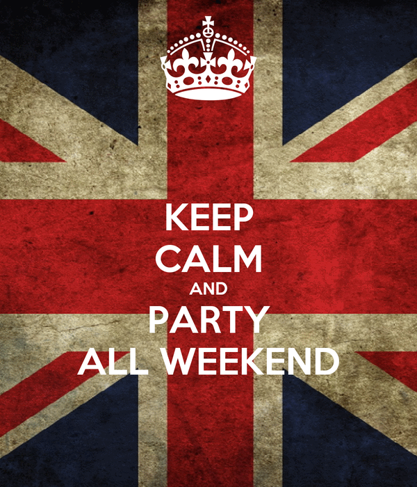 KEEP CALM AND PARTY ALL WEEKEND
