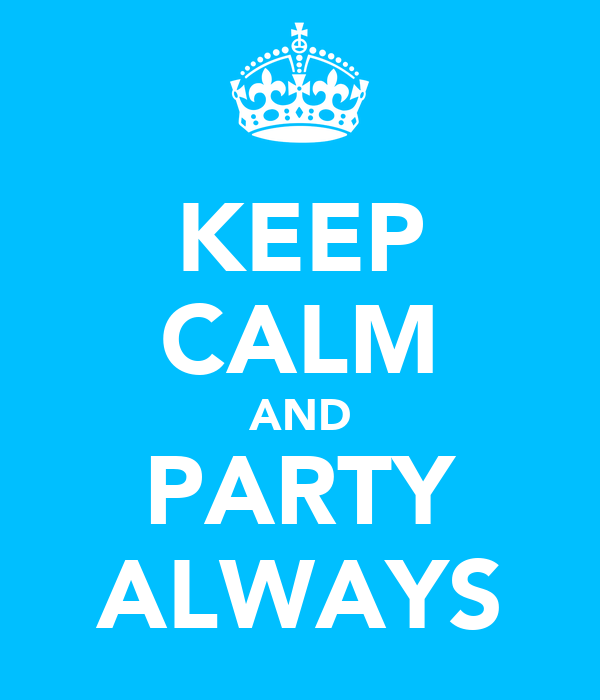 KEEP CALM AND PARTY ALWAYS