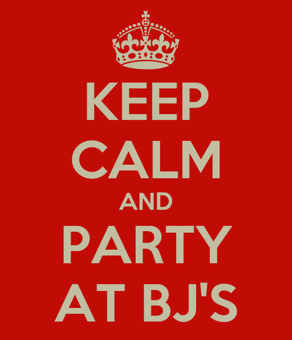 KEEP CALM AND PARTY AT BJ'S