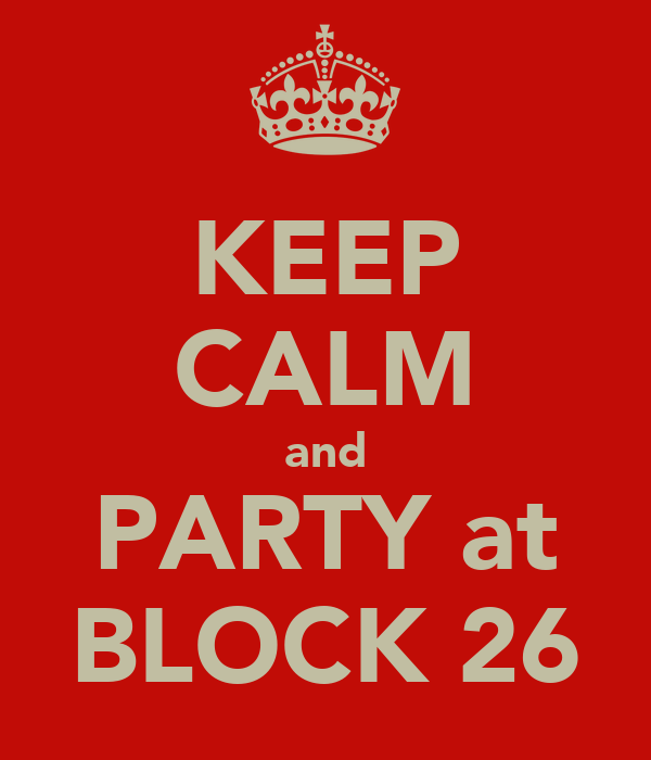 KEEP CALM and PARTY at BLOCK 26