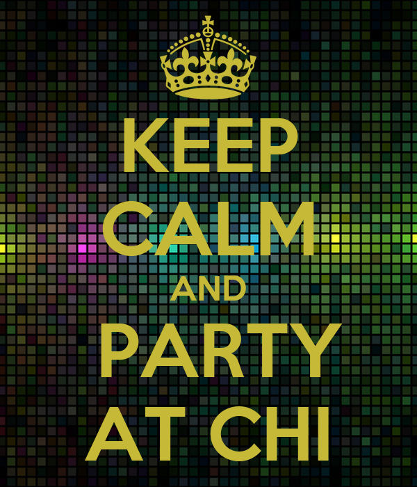 KEEP CALM AND   PARTY  AT CHI