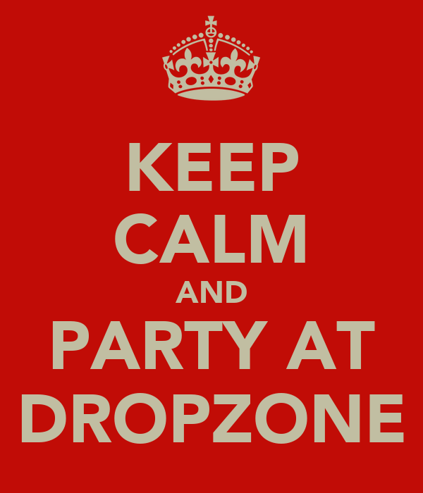KEEP CALM AND PARTY AT DROPZONE