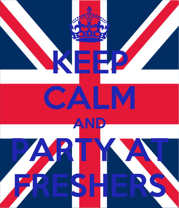 KEEP CALM AND PARTY AT FRESHERS