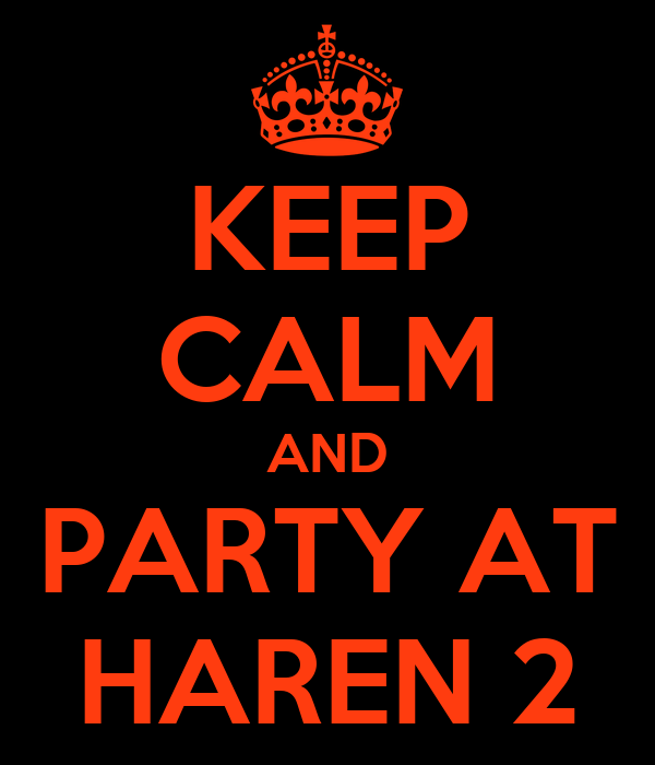 KEEP CALM AND PARTY AT HAREN 2
