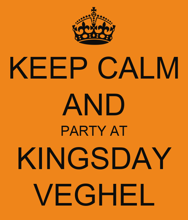 KEEP CALM AND PARTY AT KINGSDAY VEGHEL
