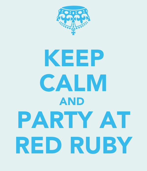 KEEP CALM AND  PARTY AT RED RUBY