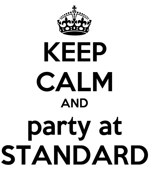 KEEP CALM AND party at STANDARD