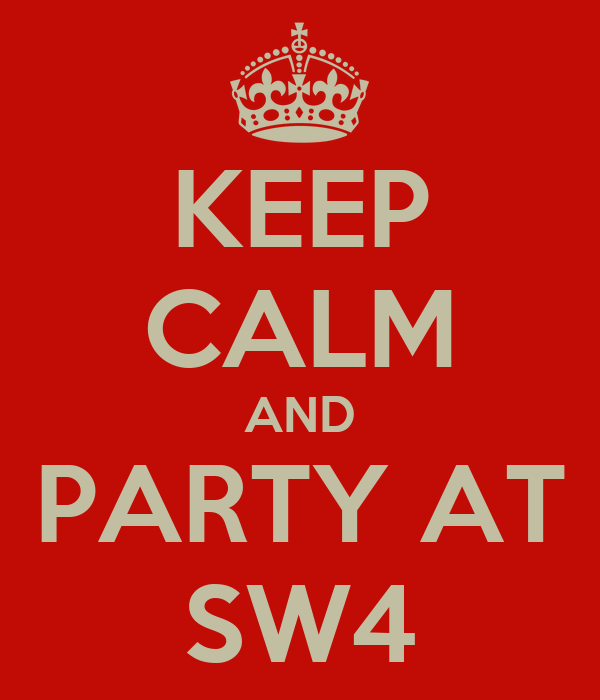 KEEP CALM AND PARTY AT SW4