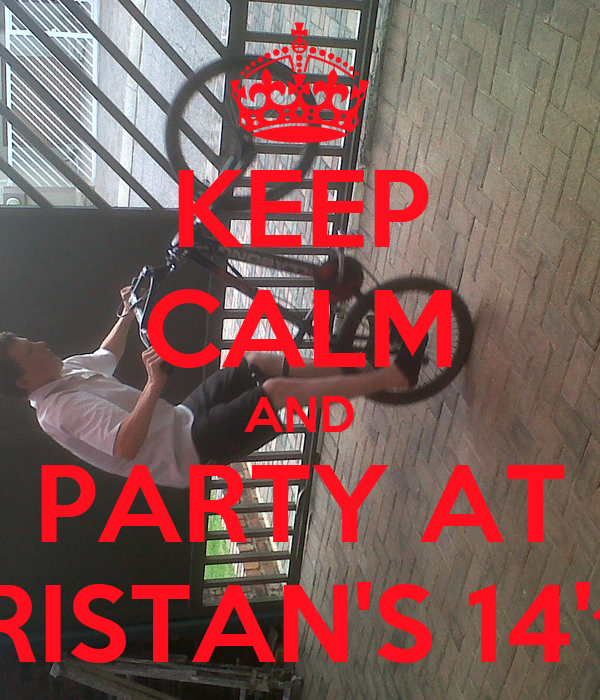 KEEP CALM AND PARTY AT TRISTAN'S 14'th
