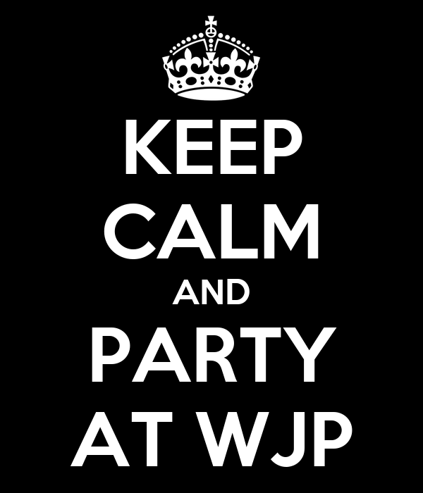 KEEP CALM AND PARTY AT WJP