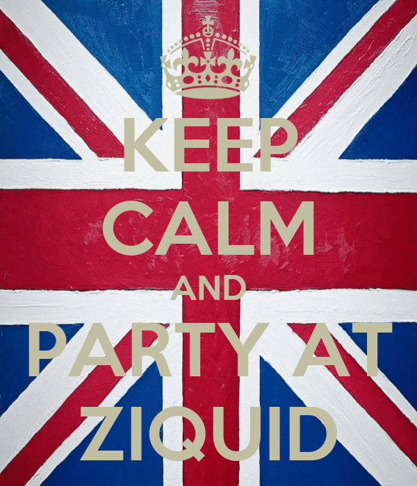 KEEP CALM AND PARTY AT ZIQUID