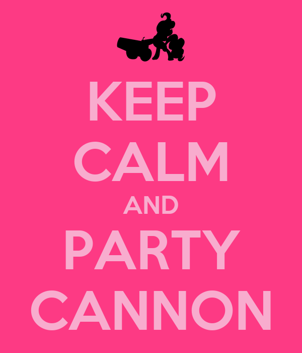 KEEP CALM AND PARTY CANNON