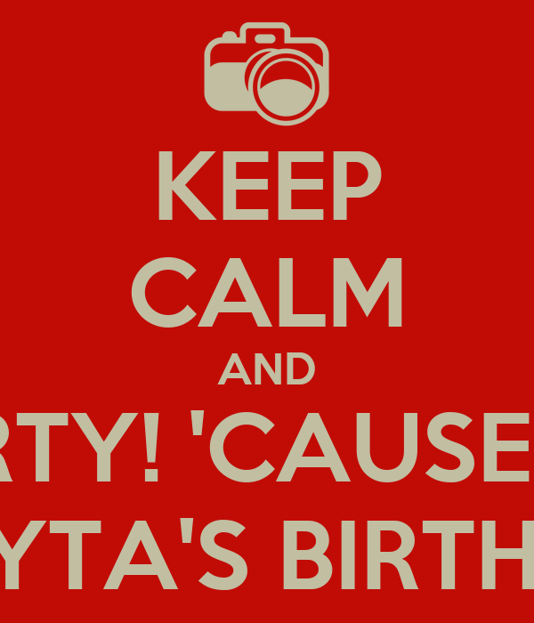 KEEP CALM AND PARTY! 'CAUSE IT'S NURYTA'S BIRTHDAY