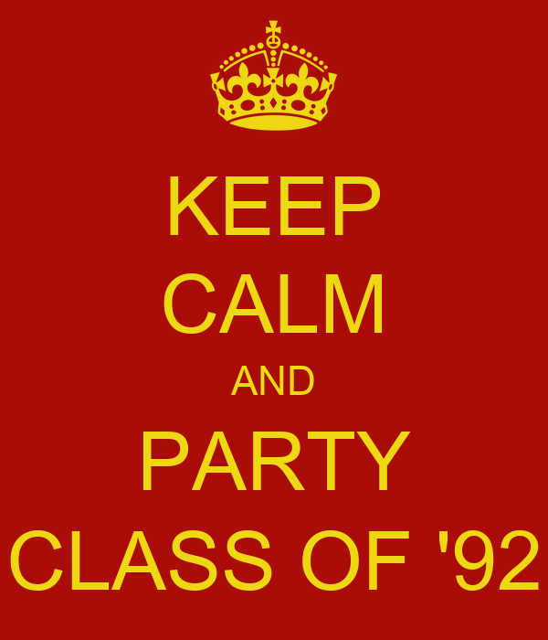KEEP CALM AND PARTY CLASS OF '92