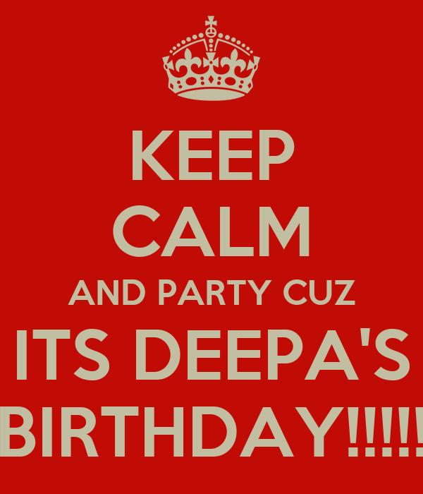 KEEP CALM AND PARTY CUZ ITS DEEPA'S BIRTHDAY!!!!!