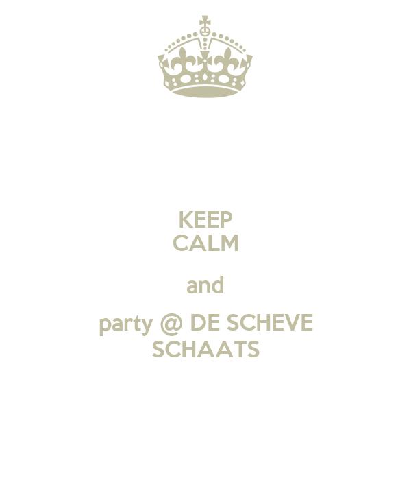 KEEP CALM and party @ DE SCHEVE SCHAATS