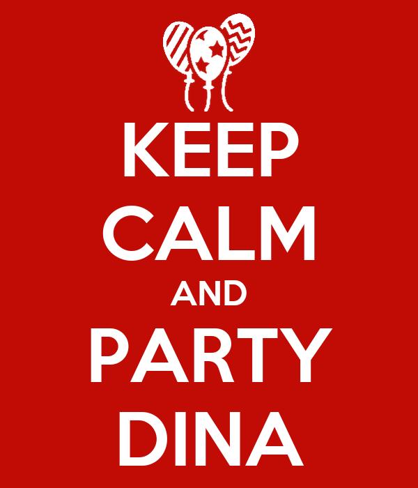 KEEP CALM AND PARTY DINA