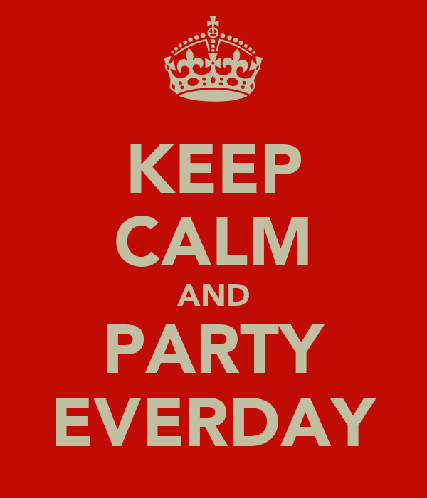 KEEP CALM AND PARTY EVERDAY