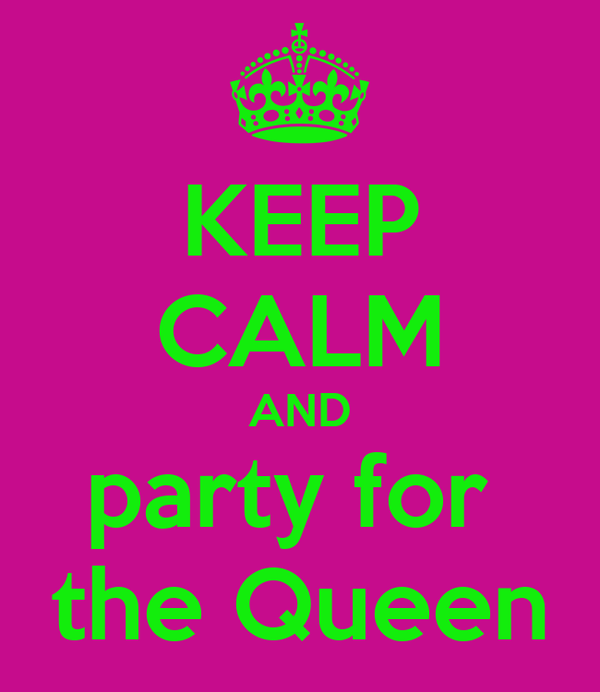 KEEP CALM AND party for  the Queen