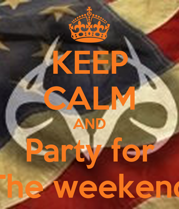 KEEP CALM AND Party for The weekend