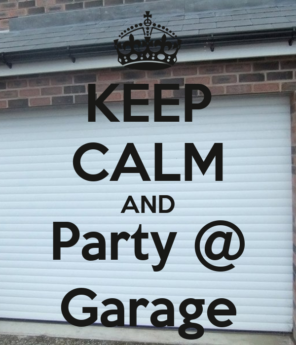 KEEP CALM AND Party @ Garage