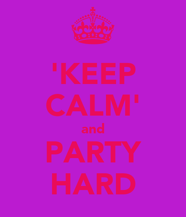 'KEEP CALM' and PARTY HARD