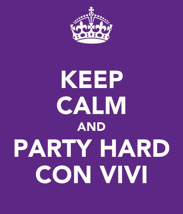 KEEP CALM AND PARTY HARD CON VIVI