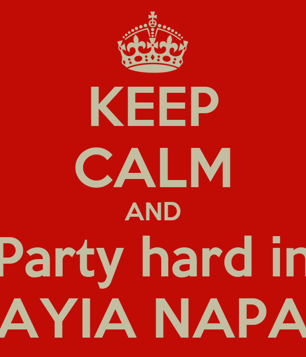 KEEP CALM AND Party hard in AYIA NAPA