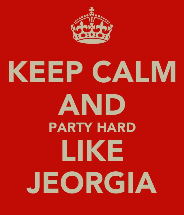 KEEP CALM AND PARTY HARD LIKE JEORGIA