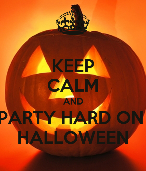 KEEP CALM AND PARTY HARD ON  HALLOWEEN