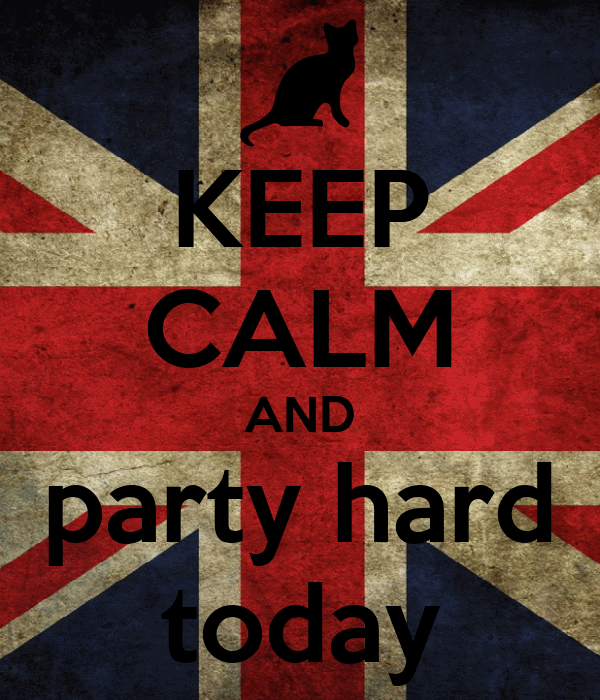 KEEP CALM AND party hard today