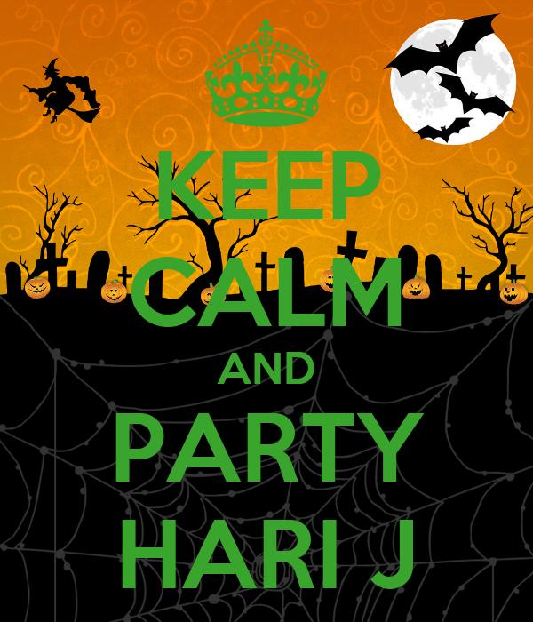 KEEP CALM AND PARTY HARI J