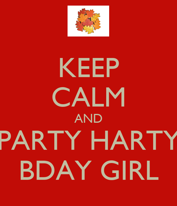 KEEP CALM AND PARTY HARTY BDAY GIRL