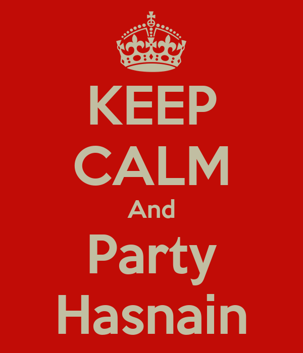 KEEP CALM And Party Hasnain